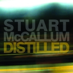 Stuart Mccallum returns with a sublime album 'Distilled' on October 3rd